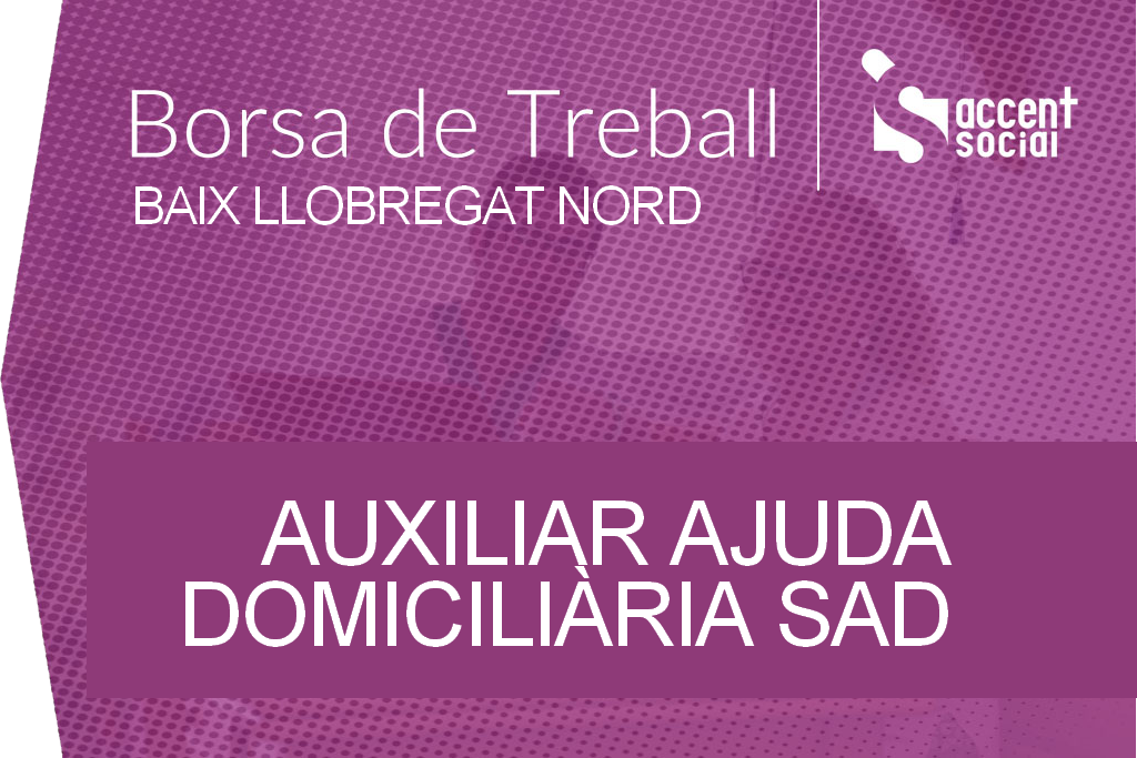 Oferta Borsa Treball Auxiliar SAD Baix Llobregat Nord